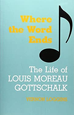 Where the Word Ends: The Life of Louis Moreau Gottschalk 9780807103739