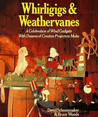 Whirligigs & Weathervanes: A Celebration of Wind Gadgets with Dozens of Creative Projects to Make 9780806983653