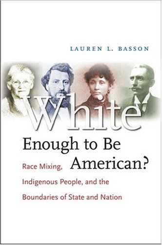 White Enough to Be American?: Race Mixing, Indigenous People, and the Boundaries of State and Nation 9780807858370