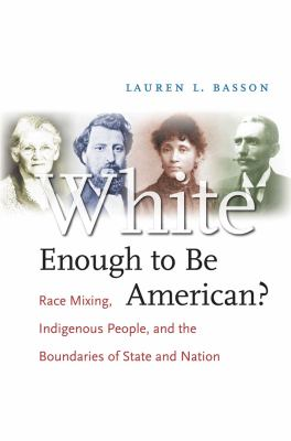 White Enough to Be American?: Race Mixing, Indigenous People, and the Boundaries of State and Nation 9780807831434