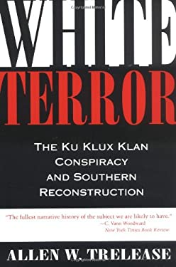 White Terror: The Ku Klux Klan Conspiracy and Southern Reconstruction 9780807119532