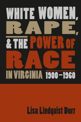 White Women, Rape, and the Power of Race in Virginia, 1900-1960 9780807828410