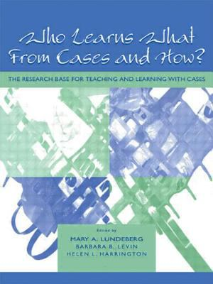Who Learns What from Cases and How?: The Research Base for Teaching and Learning with Cases 9780805827781