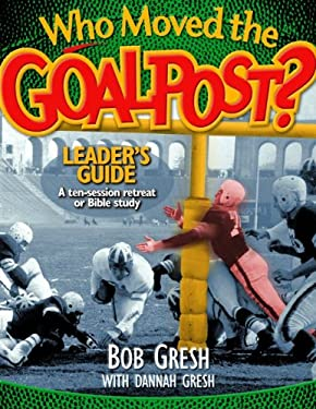 Who Moved the Goal Post? Leader's Guide 9780802483386