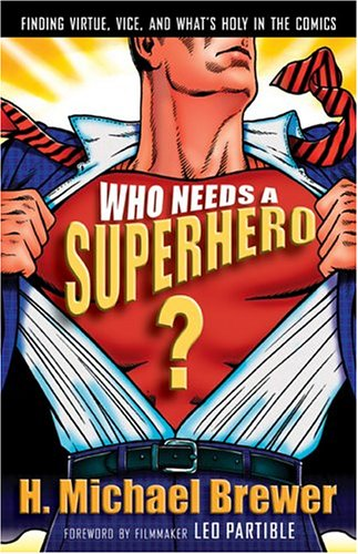 Who Needs a Superhero?: Finding Virtue, Vice, and Whats Holy in the Comics 9780801065101