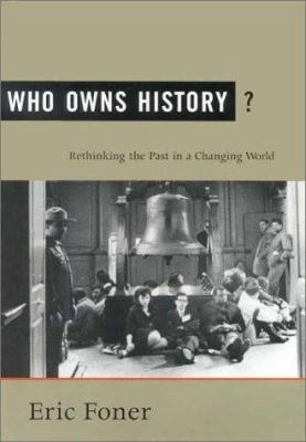Who Owns History?: Rethinking the Past in a Changing World 9780809097043