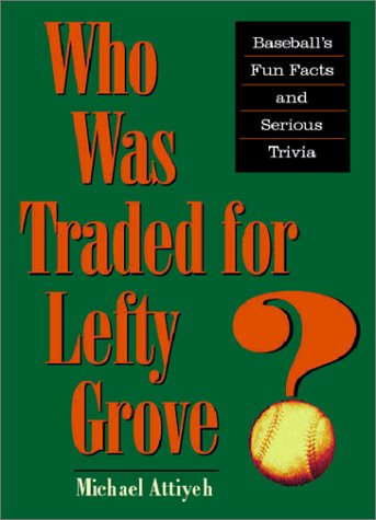 Who Was Traded for Lefty Grove?: Baseball's Fun Facts and Serious Trivia