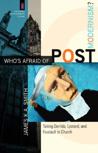 Who's Afraid of Postmodernism?: Taking Derrida, Lyotard, and Foucault to Church 9780801029189
