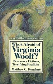 Who's Afraid of Virginia Woolf?: Necessary Fictions, Terrifying Realities