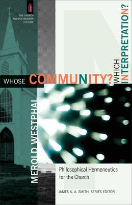 Whose Community? Which Interpretation?: Philosophical Hermeneutics for the Church 9780801031472