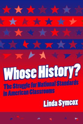 Whose History?: The Struggle for National Standards in American Classrooms 9780807742310