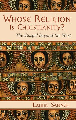 Whose Religion Is Christianity?: The Gospel Beyond the West 9780802821645