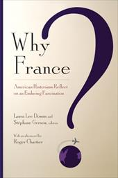Why France?: American Historians Reflect on an Enduring Fascination 3213289