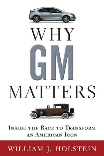 Why GM Matters: The Untold Story of the Race to Transform an American Icon 9780802717184