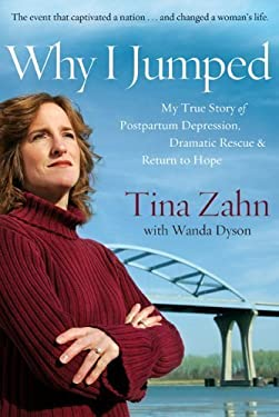Why I Jumped: My True Story of Postpartum Depression, Dramatic Rescue & Return to Hope 9780800718916
