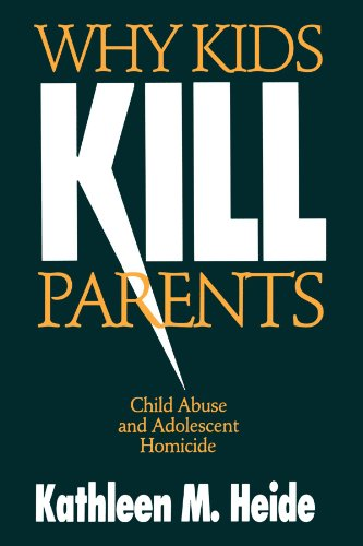 Why Kids Kill Parents: Child Abuse and Adolescent Homicide 9780803970601
