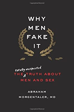 Why Men Fake It: The Truth about Men and Sex 9780805094244