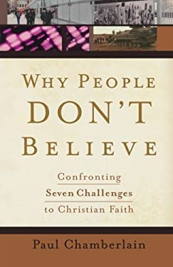 Why People Don't Believe: Confronting Seven Challenges to Christian Faith 9780801013775