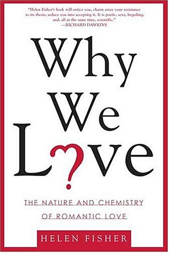 Why We Love: The Nature and Chemistry of Romantic Love 9780805077964