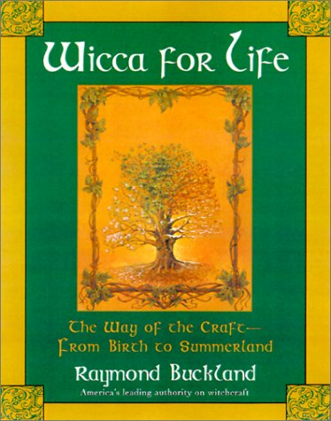 Wicca for Life: The Way of the Craft-- From Birth to Summerland 9780806522753