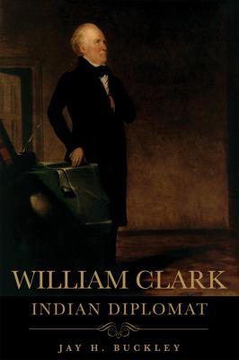 William Clark: Indian Diplomat 9780806139111