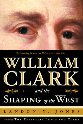William Clark and the Shaping of the West 9780809097265