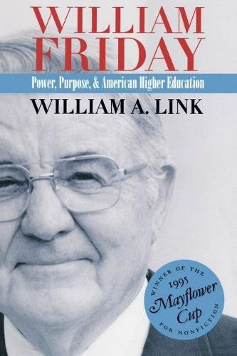 William Friday: Power, Purpose, and American Higher Education 9780807821671