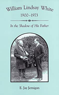 William Lindsay White (1900-1973): In the Shadow of His Father 9780806129020
