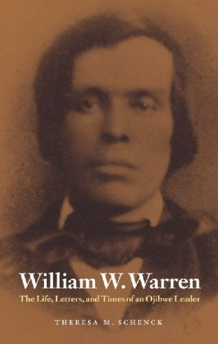 William W. Warren: The Life, Letters, and Times of an Ojibwe Leader 9780803243279