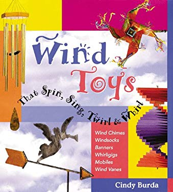 Wind Toys That Spin, Sing, Twirl & Whirl: Wind Chimes * Windsocks * Banners * Whirligigs * Mobiles *Wind Vanes 9780806939346