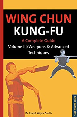 Wing Chun Kung-Fu Volume 3: Weapons & Advanced Techniques 9780804817202