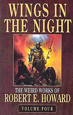 Wings in the Night: The Weird Works of Robert E. Howard, Volume Four 9780809557912