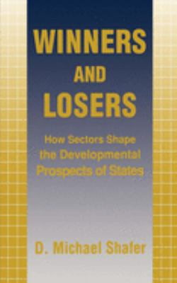 Winners and Losers: How Sectors Shape the Developmental Prospects of States 9780801481888