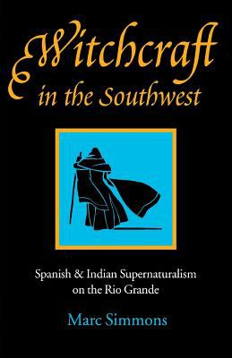 Witchcraft in the Southwest: Spanish & Indian Supernaturalism on the Rio Grande 9780803291164