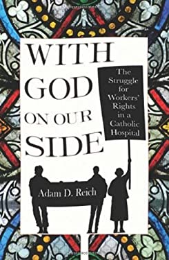 With God on Our Side: The Struggle for Workers' Rights in a Catholic Hospital 9780801450662