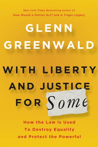 With Liberty and Justice for Some: How the Law Is Used to Destroy Equality and Protect the Powerful 9780805092059