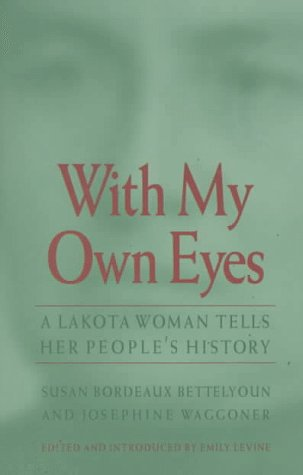 With My Own Eyes: A Lakota Woman Tells Her People's History 9780803212800