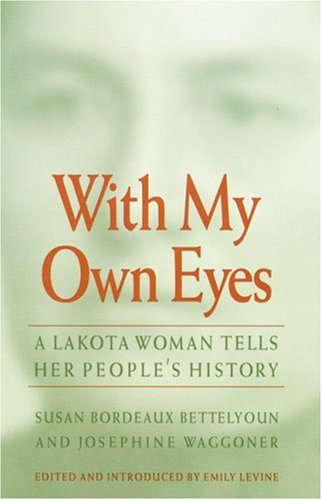 With My Own Eyes: A Lakota Woman Tells Her People's History 9780803261648