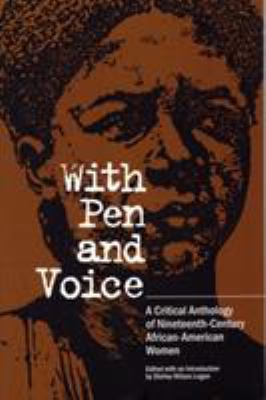 With Pen and Voice: A Critical Anthology of Nineteenth-Century African-American Women 9780809318759