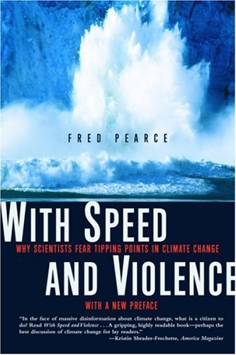 With Speed and Violence: Why Scientists Fear Tipping Points in Climate Change 9780807085776