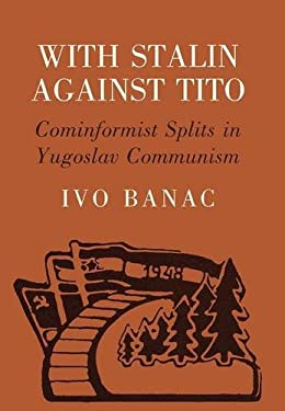 With Stalin Against Tito: Cominformist Splits in Yugoslav Communism 9780801421860
