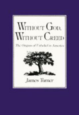 Without God, Without Creed: The Origins of Unbelief in America 9780801834073