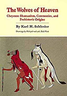 Wolves of Heaven: Cheyenne Shamanism, Ceremonies, and Prehistoric Origins 9780806125770