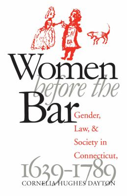Women Before the Bar: Gender, Law, and Society in Connecticut, 1639-1789 9780807845615