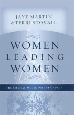 Women Leading Women: The Biblical Model for the Church 9780805447606