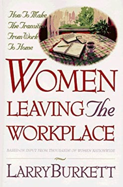 Women Leaving the Workplace: How to Make the Transition from Work to Home 9780802491619