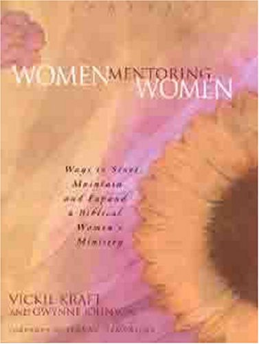Women Mentoring Women: Ways to Start, Maintain and Expand a Biblical Women's Ministry 9780802448897