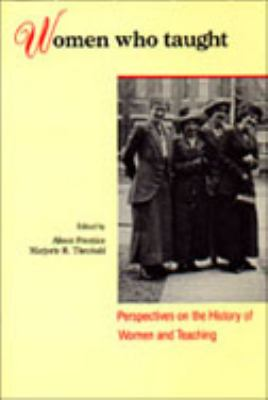 Women Who Taught: Perspectives on the History of Women and Teaching 9780802067852
