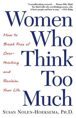 Women Who Think Too Much: How to Break Free of Overthinking and Reclaim Your Life 9780805075250