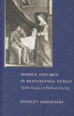 Women and Men in Renaissance Venice: Twelve Essays on Patrician Society 9780801863950